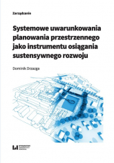 Systemowe uwarunkowania planowania przestrzennego jako instrumentu osiągania sustensywnego rozwoju - Dominik Drzazga | mała okładka