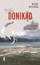 Donikąd Podróże na skraj Rosji - Michał Milczarek | mała okładka