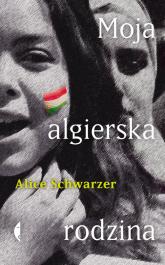 Moja algierska rodzina - Alice Schwarzer | mała okładka