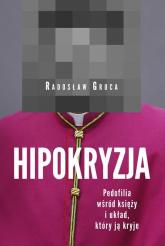Hipokryzja Pedofilia wśród księży i układ który ją kryje - Radosław Gruca | mała okładka