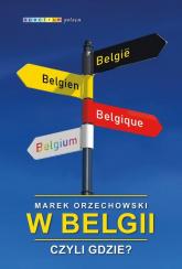 W Belgii czyli gdzie? - Marek Orzechowski | mała okładka