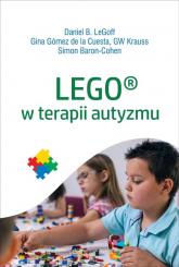 LEGO w terapii autyzmu - LeGof Daniel , Gomez de la Cuesta Gina, Krauss GW, Baron-Cohen Simon   mała okładka