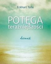 Potęga teraźniejszości Dziennik - Eckhart Tolle | mała okładka