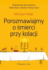 Porozmawiajmy o śmierci przy kolacji - Michael Hebb | mała okładka
