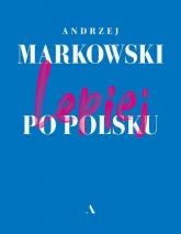 Lepiej po polsku - Andrzej Markowski | mała okładka