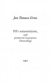 PiS i antysemityzm czyli pośmiertne zwycięstwo Dmowskiego - Gross Jan Tomasz | mała okładka