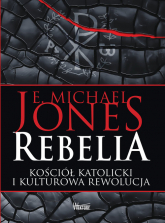 Rebelia Kościół katolicki i kulturowa rewolucja - Jones E. Michael | mała okładka