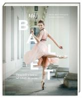 Mój balet. Opowieść o tańcu: od szkoły do sceny - Wira-Ostaszyk Aneta, Kończak Joanna   mała okładka