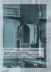 Spod ostrza gilotyny Proces karny o szpiegostwo w III Rzeszy w świetle akt Gertrudy Świerczek - Marian Małecki   mała okładka