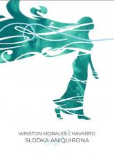 Słodka Aniquirona - Morales Chavarro Winston | mała okładka