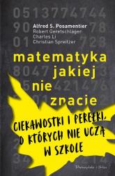 Matematyka jakiej nie znacie Ciekawostki i perełki, o których nie uczą w szkole - Geretschläger Robert, Li Charles, S. Posament | mała okładka