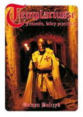 Templariusze Fenomen który przetrwał - Roman Bolczyk | mała okładka