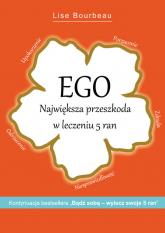 Ego Największa przeszkoda w leczeniu 5 ran - Lise Bourbeau | mała okładka