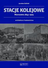 Stacje kolejowe Warszawa 1845-1915 architektura i budownictwo - Jarosław Zieliński | mała okładka