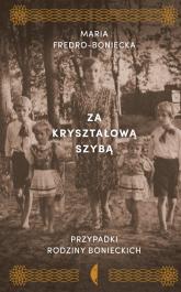 Za kryształową szybą Przypadki rodziny Bonieckich - Maria Fredro-Boniecka | mała okładka