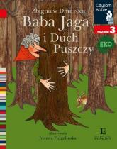 Czytam sobie Eko Baba Jaga i Duch Puszczy Poziom 3 - Zbigniew Dmitroca | mała okładka