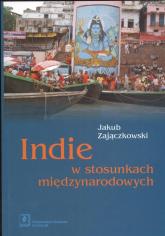 Indie w stosunkach międzynarodowych - Jakub Zajączkowski | mała okładka