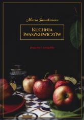 Kuchnia Iwaszkiewiczów Przepisy i anegdoty - Maria Iwaszkiewicz | mała okładka
