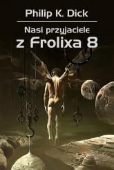 Nasi przyjaciele z Frolixa 8 - Dick Philip K. | mała okładka