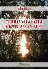 Fibromialgia rozwikłana zagadka - Białek Ewa Danuta | mała okładka