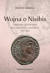 Wojna o Nisibis, 337-363 - John S. Harrel | mała okładka