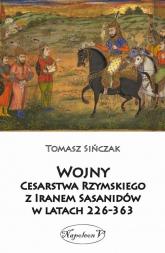 Wojny Cesarstwa Rzymskiego z Iranem Sasanidów w latach 226-363 - Sińczak Tomasz | mała okładka
