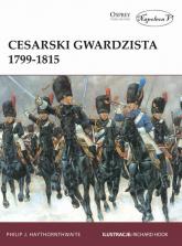 Cesarski gwardzista 1799-1815 - Philip J. Haythornthwaite | mała okładka