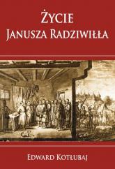 Życie Janusza Radziwiłła - Kotłubaj Edward | mała okładka