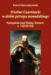 Stefan Czarniecki w dobie potopu szwedzkiego (kampania nad Wisłą i Sanem r. 1655/56) - Marcinkowski Karol   mała okładka