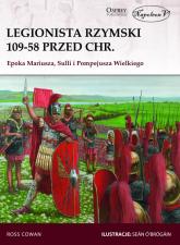 Legionista rzymski 109-58 przed Chr. Epoka Mariusza, Sulli i Pompejusza Wielkiego - Cowan Ross | mała okładka