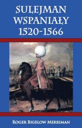 Sulejman Wspaniały 1520-1566 - Roger Bigelow Merriman | mała okładka