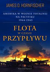 Flota w czasie przypływu Ameryka w wojnie totalnej na Pacyfiku 1944-1945 - James D. Hornfischer | mała okładka