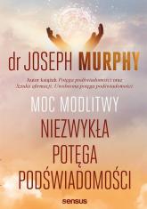 Moc modlitwy. Niezwykła potęga podświadomości - Murphy Joseph | mała okładka