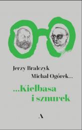 Kiełbasa i sznurek - Bralczyk Jerzy, Ogórek Michał | mała okładka