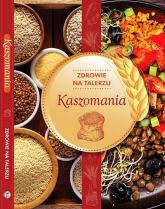 Kaszomania zdrowie na talerzu - zbiorowe Opracowanie | mała okładka