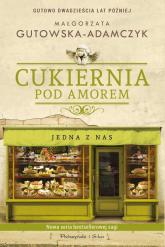 Cukiernia Pod Amorem Jedna z nas - Małgorzata Gutowska-Adamczyk | mała okładka