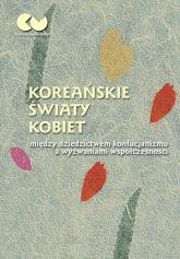 Koreańskie światy kobiet - między dziedzictwem konfucjanizmu a wyzwaniami współczesności -  | mała okładka