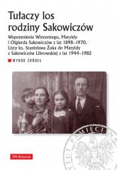 Tułaczy los rodziny Sakowiczów Wspomnienia Wincentego, Matyldy i Olgierda Sakowiczów z lat 1898–1970. Listy ks. Stanisława Żuka do -  | mała okładka
