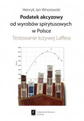 Podatek akcyzowy od wyrobów spirytusowych w Polsce Testowanie krzywej Laffera - Wnorowski Henryk Jan | mała okładka