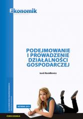Podejmowanie i prowadzenie działalności gospodarczej - ćwiczenia Szkoły ponadpodtawowe - Jacek Musiałkiewicz | mała okładka