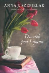 Dworek pod Lipami Wielkie Litery - Szepielak Anna J. | mała okładka