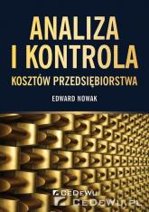 Analiza i kontrola kosztów przedsiębiorstwa - Edward Nowak | mała okładka