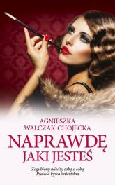Naprawdę jaki jesteś - Agnieszka Walczak-Chojecka | mała okładka