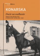 Dwór na wulkanie Dziennik ziemianki z przełomu epok 1895–1920 - Janina Konarska | mała okładka
