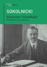 Emisariusz Niepodległej Wspomnienia z lat 1896–1919 - Michał Sokolnicki | mała okładka