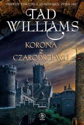 Korona z czarodrzewu Ostatni król Osten Ard Tom 1 - Tad Williams | mała okładka