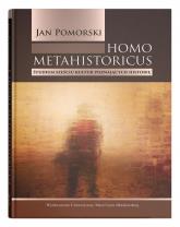 Homo metahistoricus Studium sześciu kultur poznających historię - Jan Pomorski | mała okładka