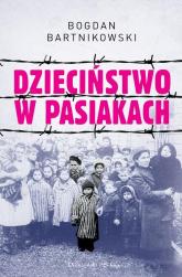 Dzieciństwo w pasiakach - Bogdan Bartnikowski | mała okładka