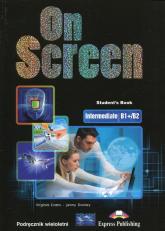 On Screen Intermediate B1+/B2 Podręcznik wieloletni - Evans Virginia, Dooley Jenny | mała okładka
