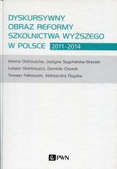 Dyskursywny obraz reformy szkolnictwa wyższego w Polsce 2011-2014 - Chomik Dominik, Falkowski Tomasz, Ostrowicka Helena, Rzyska Aleksandra, Spychalska-Stasiak Justyna, | mała okładka